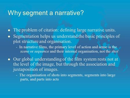 Why segment a narrative? l The problem of citation: defining large narrative units. l Segmentation helps us understand the basic principles of plot structure.
