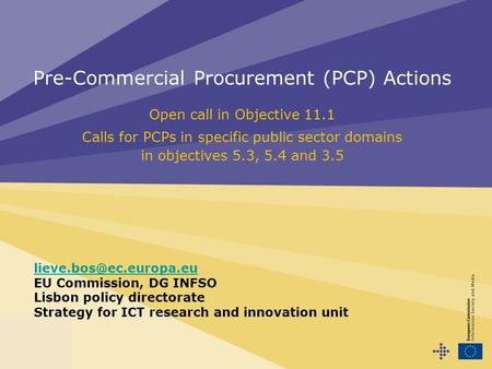 Pre-Commercial Procurement (PCP) Actions Open call in Objective 11.1 Calls for PCPs in specific public sector domains in objectives 5.3, 5.4 and 3.5
