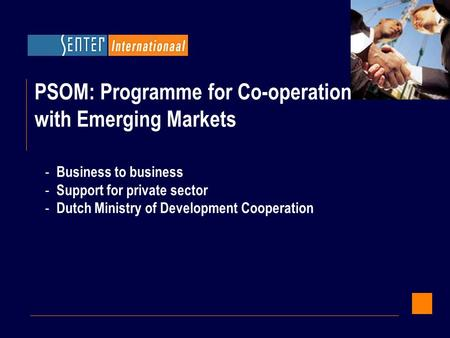 PSOM: Programme for Co-operation with Emerging Markets - Business to business - Support for private sector - Dutch Ministry of Development Cooperation.