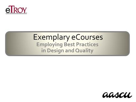 Exemplary eCourses Employing Best Practices in Design and Quality.