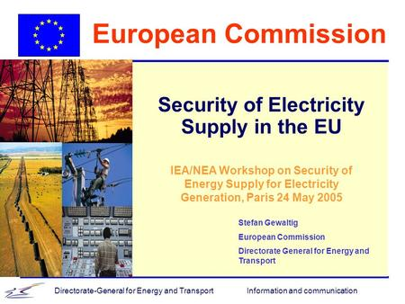 Information and communicationDirectorate-General for Energy and Transport European Commission Security of Electricity Supply in the EU Stefan Gewaltig.