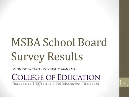 MSBA School Board Survey Results 1. Agenda Objective of the Study Overview of Methodology Reasons for running for school board Training Challenges and.