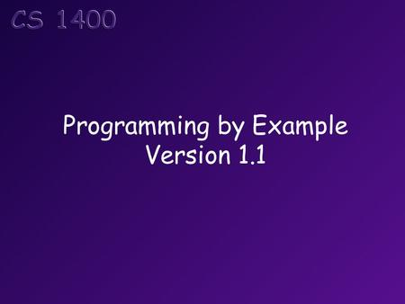 Programming by Example Version 1.1. Objectives  Take a small computing problem, and walk through  the process of developing a solution.  Investigate.