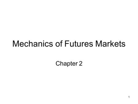 1 Mechanics of Futures Markets Chapter 2. 2 Futures Contracts Available on a wide range of underlyings Exchange traded Specifications need to be defined: