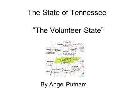 "The State of Tennessee ""The Volunteer State"" By Angel Putnam."
