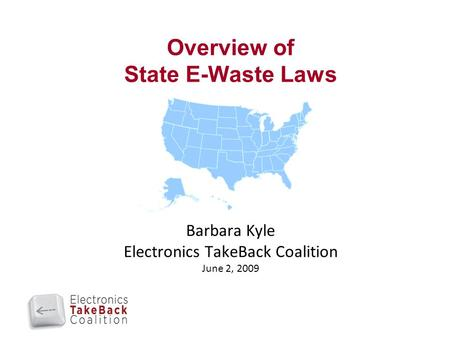 Overview of State E-Waste Laws Barbara Kyle Electronics TakeBack Coalition June 2, 2009.