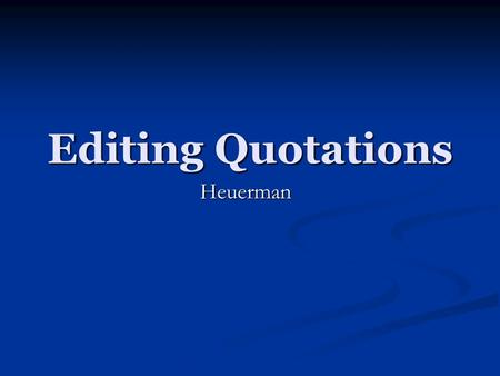 Editing Quotations Heuerman. Rules of Quotations 1. Do not lead with quotes! 2. Do not end paragraphs with quotes- always open and close with your own.