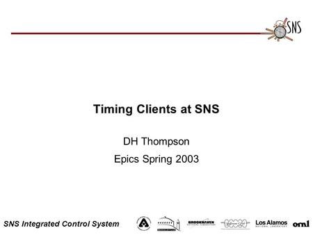 SNS Integrated Control System Timing Clients at SNS DH Thompson Epics Spring 2003.