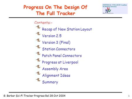 G. Barber Sci-Fi Tracker Progress Ral 28 Oct 20041 Progress On The Design Of The Full Tracker Contents:- Recap of New Station Layout Version 2.5 Version.