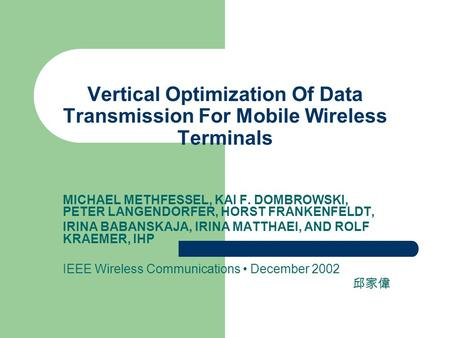 Vertical Optimization Of Data Transmission For Mobile Wireless Terminals MICHAEL METHFESSEL, KAI F. DOMBROWSKI, PETER LANGENDORFER, HORST FRANKENFELDT,