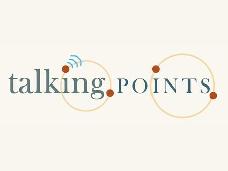 What is Talking Points? A system which integrates an internet connected mobile device, Radio Frequency Identification (RFID) Tags, and a socially driven.