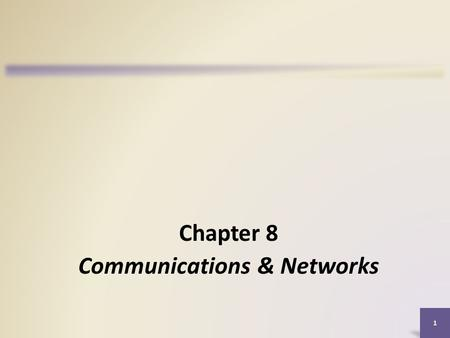 1 Chapter 8 Communications & Networks. Objectives Overview Discuss the purpose of the components required for successful communications Describe these.