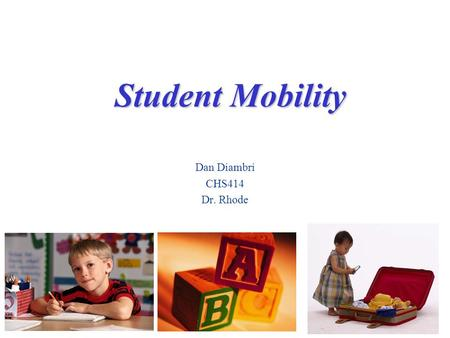 Student Mobility Dan Diambri CHS414 Dr. Rhode. Mobility Statistics An estimated 6 million elementary school children change schools every year in the.