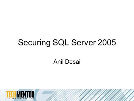 Securing SQL Server 2005 Anil Desai. Speaker Information Anil Desai –Independent consultant (Austin, TX) –Author of several SQL Server books –Instructor,