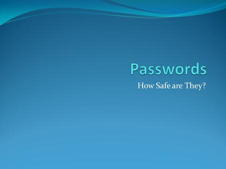 How Safe are They?. Overview Passwords Cracking Attack Avenues On-line Off-line Counter Measures.