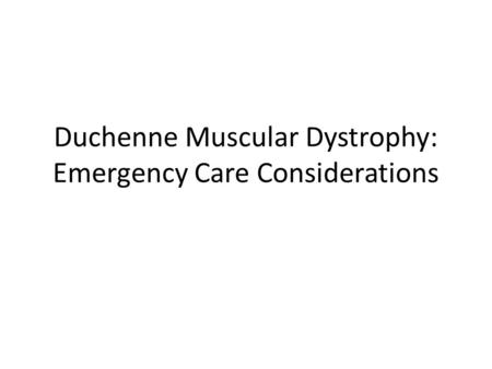 Duchenne Muscular Dystrophy: Emergency Care Considerations.