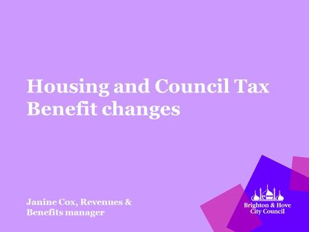 Housing and Council Tax Benefit changes Janine Cox, Revenues & Benefits manager.