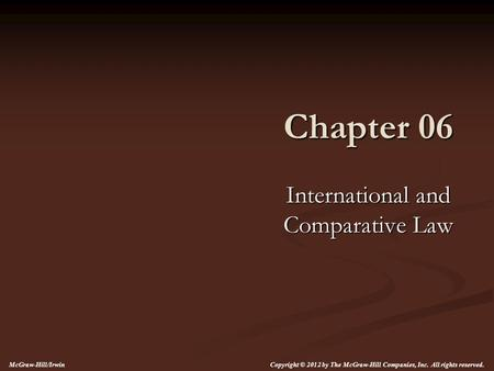 Chapter 06 International and Comparative Law Copyright © 2012 by The McGraw-Hill Companies, Inc. All rights reserved. McGraw-Hill/Irwin.