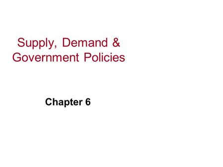 Supply, Demand & Government Policies Chapter 6. In a free market system, market forces establish equilibrium prices and exchange quantities. One of the.