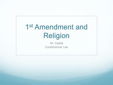 1 st Amendment and Religion Mr. Calella Constitutional Law.