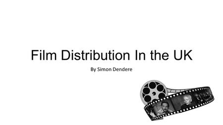 Film Distribution In the UK By Simon Dendere. What is Distributor ? In my research as media student I have chosen to research on the distributors in the.