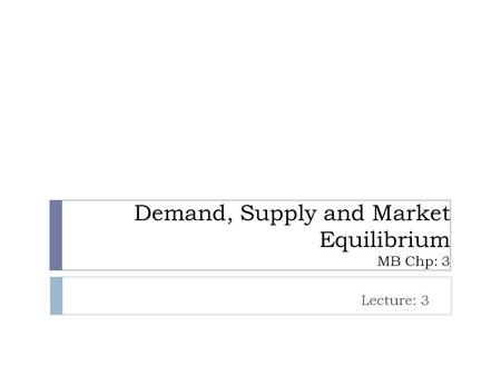 Demand, Supply and Market Equilibrium MB Chp: 3 Lecture: 3.