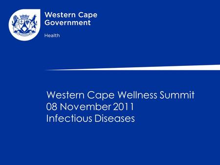 Western Cape Wellness Summit 08 November 2011 Infectious Diseases.