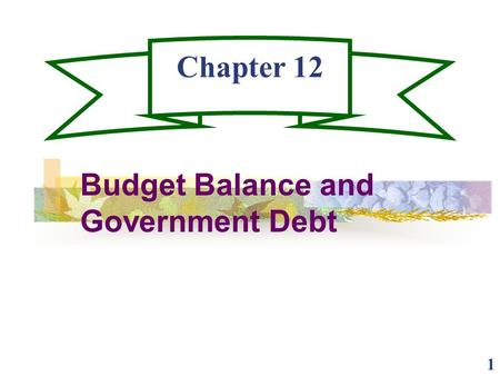 1 Chapter 12 Budget Balance and Government Debt. 2 Budget Terms A Budget Surplus exists when Tax Revenues are greater than expenditures and is the difference.