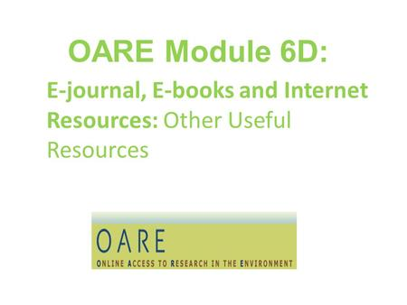 OARE Module 6D: E-journal, E-books and Internet Resources: Other Useful Resources.