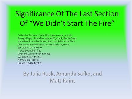"Significance Of The Last Section Of ""We Didn't Start The Fire"" By Julia Rusk, Amanda Safko, and Matt Rains ""Wheel of Fortune"", Sally Ride. Heavy metal,"