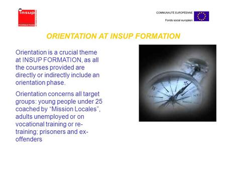 Orientation is a crucial theme at INSUP FORMATION, as all the courses provided are directly or indirectly include an orientation phase. Orientation concerns.