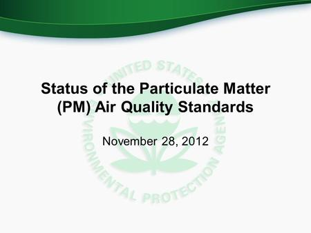 Status of the Particulate Matter (PM) Air Quality Standards November 28, 2012.