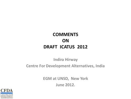COMMENTS ON DRAFT ICATUS 2012 Indira Hirway Centre For Development Alternatives, India EGM at UNSD, New York June 2012.