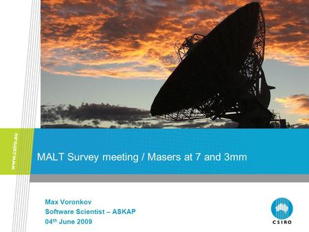 MALT Survey meeting / Masers at 7 and 3mm Max Voronkov Software Scientist – ASKAP 04 th June 2009.