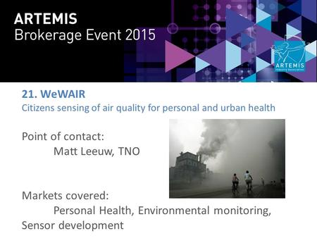 21. WeWAIR Citizens sensing of air quality for personal and urban health Point of contact: Matt Leeuw, TNO Markets covered: Personal Health, Environmental.