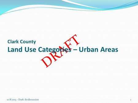 DRAFT Clark County Land Use Categories – Urban Areas 10/8/2015 – Draft, for discussion1.