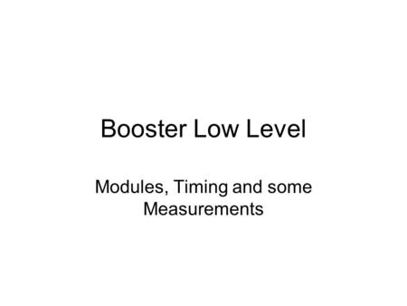 Booster Low Level Modules, Timing and some Measurements.
