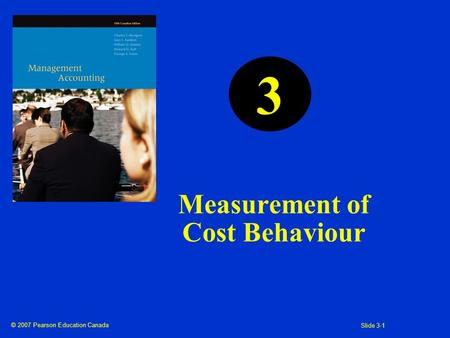 © 2007 Pearson Education Canada Slide 3-1 Measurement of Cost Behaviour 3.