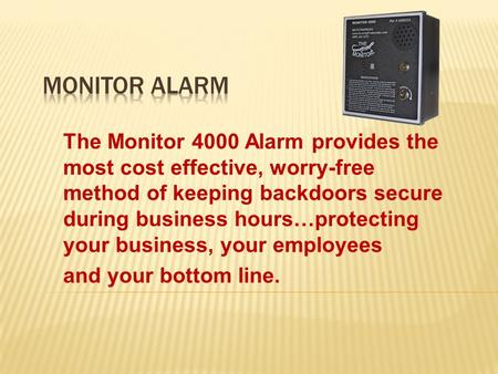The Monitor 4000 Alarm provides the most cost effective, worry-free method of keeping backdoors secure during business hours…protecting your business,