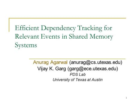 1 Efficient Dependency Tracking for Relevant Events in Shared Memory Systems Anurag Agarwal Vijay K. Garg