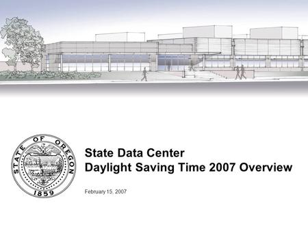 State Data Center Daylight Saving Time 2007 Overview February 15, 2007.