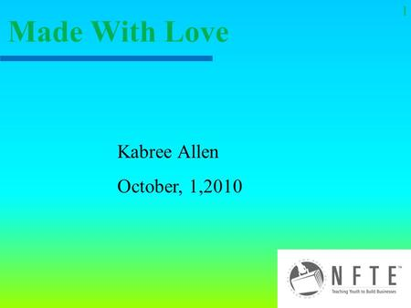 Kabree Allen October, 1,2010 Made With Love 1. My business is here to help people show they care for others and to express there inter self. My business.