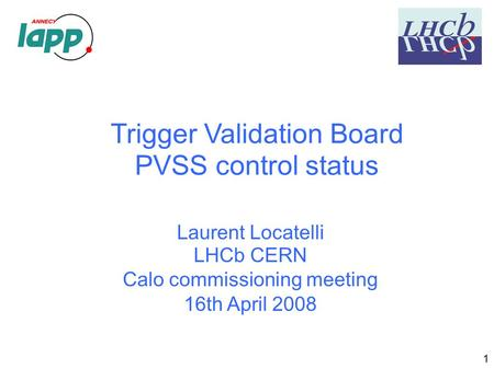 Laurent Locatelli LHCb CERN Calo commissioning meeting 16th April 2008 Trigger Validation Board PVSS control status 1.