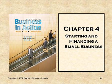 Copyright © 2009 Pearson Education Canada4-1 Chapter 4 Starting and Financing a Small Business.