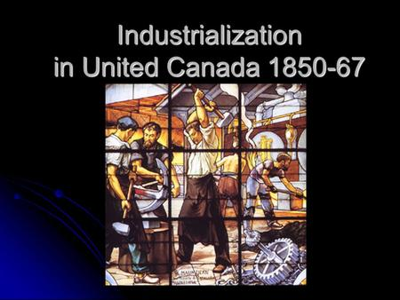 Industrialization in United Canada