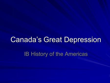 Canada's Great Depression IB History of the Americas.