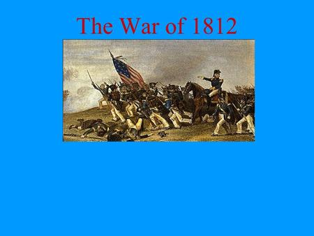 The War of 1812.