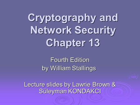 Cryptography and Network Security Chapter 13 Fourth Edition by William Stallings Lecture slides by Lawrie Brown & Süleyman KONDAKCI.