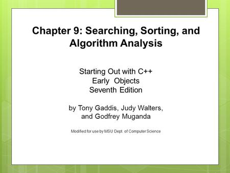Starting Out with C++ Early Objects Seventh Edition by Tony Gaddis, Judy Walters, and Godfrey Muganda Modified for use by MSU Dept. of Computer Science.