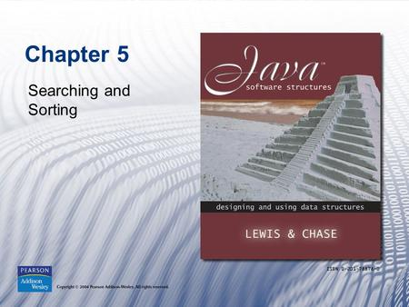 Chapter 5 Searching and Sorting. Copyright © 2004 Pearson Addison-Wesley. All rights reserved.1-2 Chapter Objectives Examine the linear search and binary.